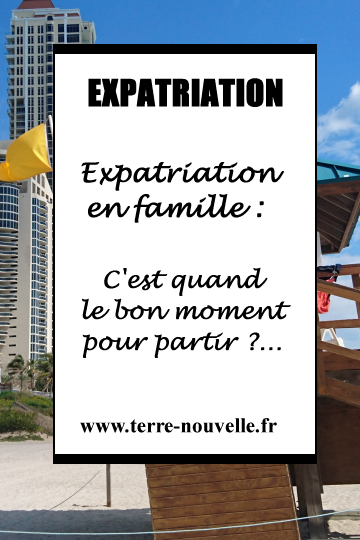 Expatriation en famille : c'est quand le meilleur moment pour partir ?...