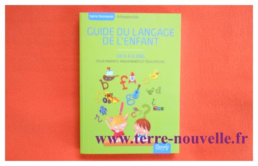 Quelles sont les étapes du développement du langage de l'enfant? Comment l'aider, le stimuler ? Un ouvrage à lire : Guide du  langage de l'enfant de 0 à 6 ans, Sylvie Desmarais.