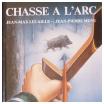 survivalisme chasse a l arc lecaille menu Chasse à larc, le livre de référence de Lecaille et Menu