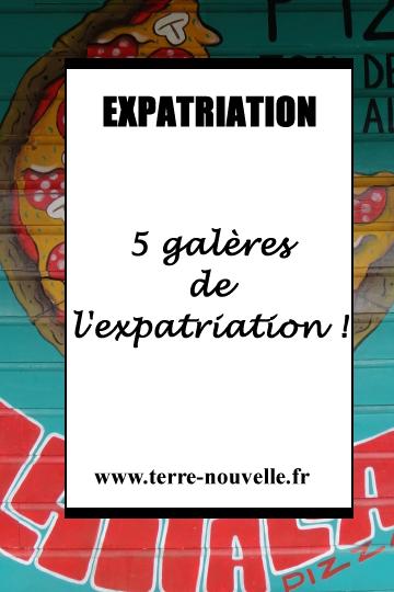 5 galères de l'expatriation !
