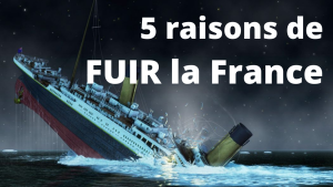 5 raisons de FUIR la France