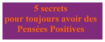 5 secrets pour toujours avoir des pensées positives et la méthode pour éradiquer les pensées négatives