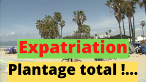 Expatriation, plantage total !...