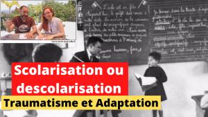 Scolarisation, descolarisation, traumatisme, adaptation