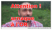 attention : arnaques à l'OR