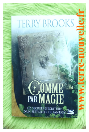 Comme par magie de Terry Brooks, les secrets d'écriture d'un best-seller de Fantasy