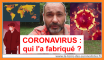 Coronavirus, qui l'a créé ?