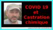 Covid 19 et castration chimique