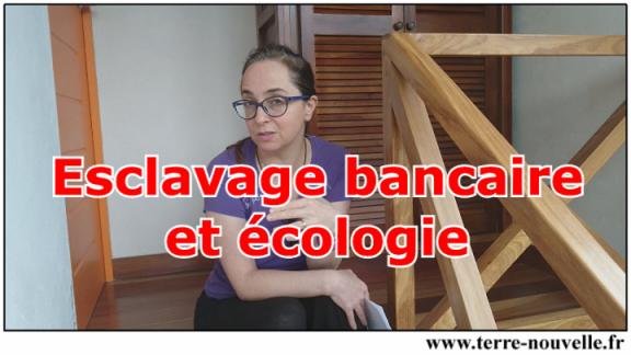 Esclavage bancaire total et écologie