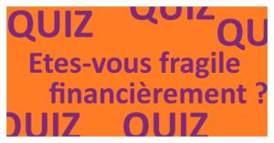 Êtes-vous fragile financièrement ? Faites le Quiz !...