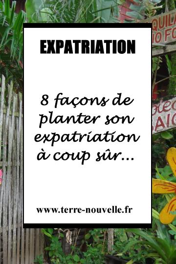 8 façons de planter son expatriation à coup sûr...