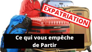Expatriation : ce qui vous empêche de partir
