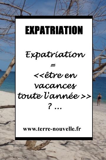 """Est-ce que Expatriation=""""être en vacances toute l'année"""" ?..."""