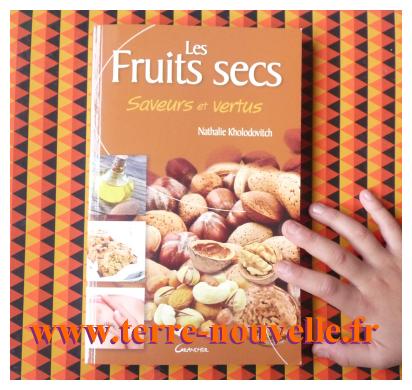 Les fruits secs, un ouvrage pour en savoir plus sur leurs vertus, leur culture, leur récolte, conservation, et comment les cuisiner