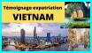 témoignage Expatriation Vietnam : coût, procédure, facilités, complications