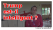 Trump intelligent ou Trump pas intelligent ?...