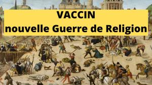 Vaccin=nouvelle Guerre de Religion