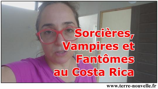 Vampires, sorcières, fantômes au Costa Rica.... Le Costa Rica mystique